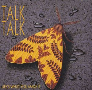 Talk Talk - life's-what-you-make-it